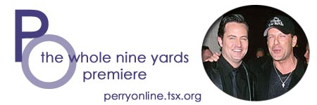 :: Perry Online ::  The Whole Nine Yards Premiere ::